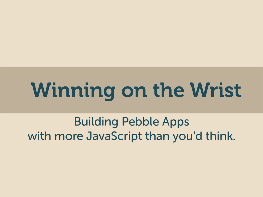 Winning on the Wrist Building Pebble Apps with ...