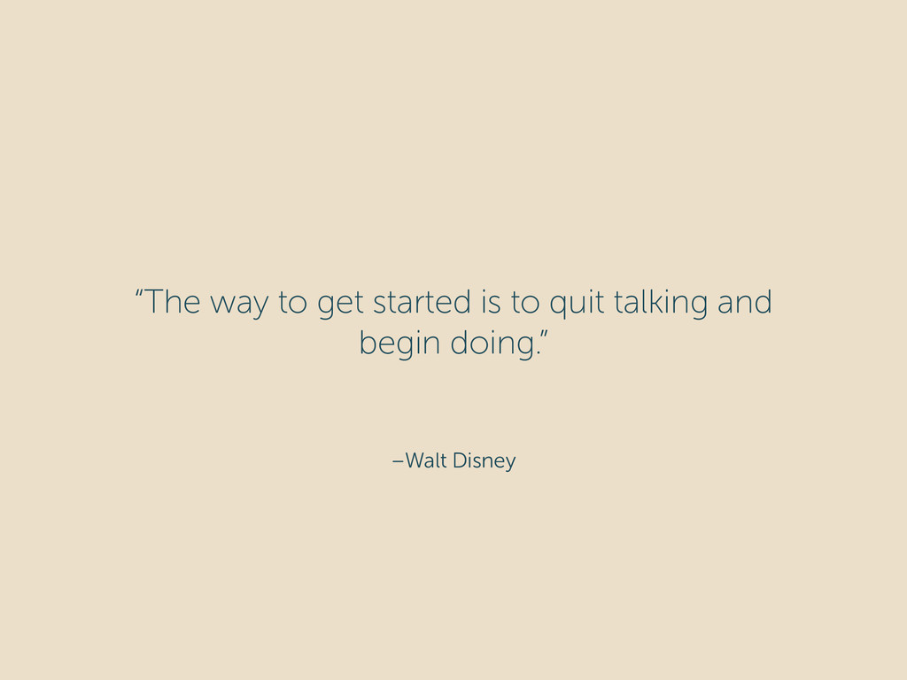 """–Walt Disney """"The way to get started is to quit..."""