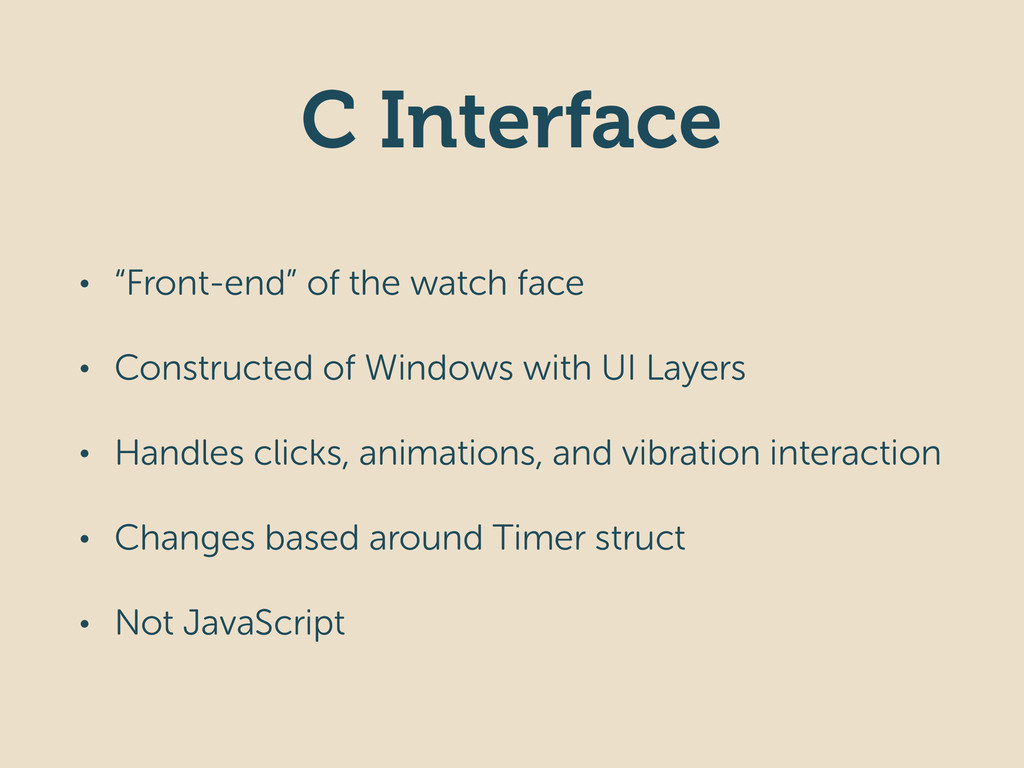 """C Interface • """"Front-end"""" of the watch face • C..."""