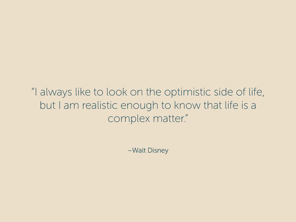 """–Walt Disney """"I always like to look on the opti..."""