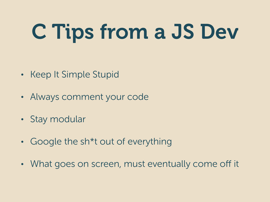 C Tips from a JS Dev • Keep It Simple Stupid • ...