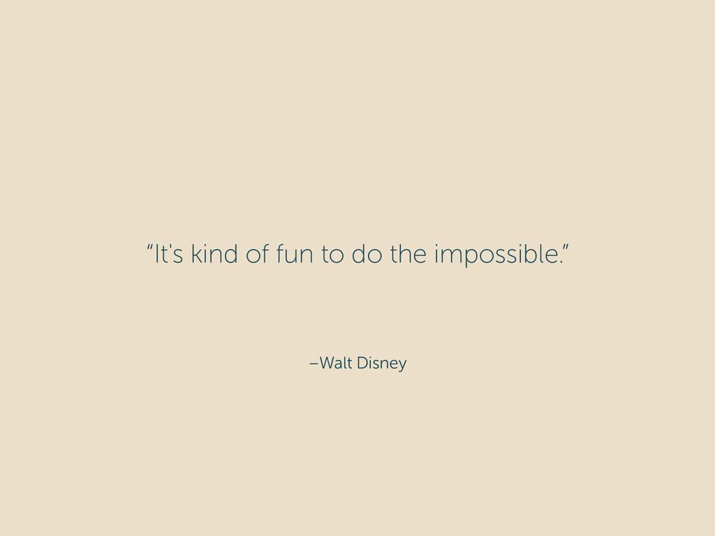 "–Walt Disney ""It's kind of fun to do the imposs..."