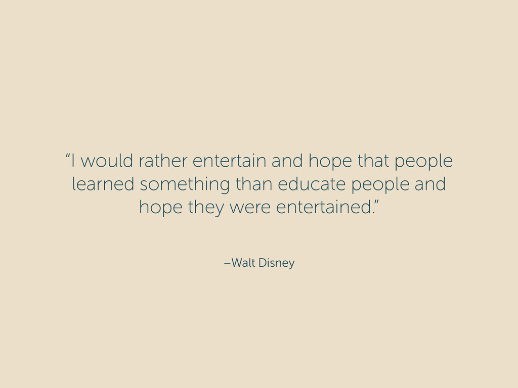 """–Walt Disney """"I would rather entertain and hope..."""
