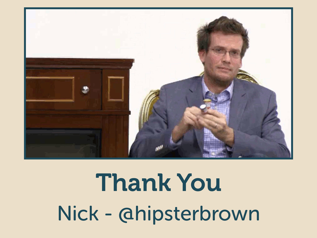 Thank You Nick - @hipsterbrown