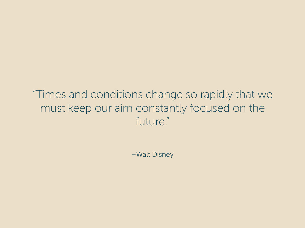 """–Walt Disney """"Times and conditions change so ra..."""