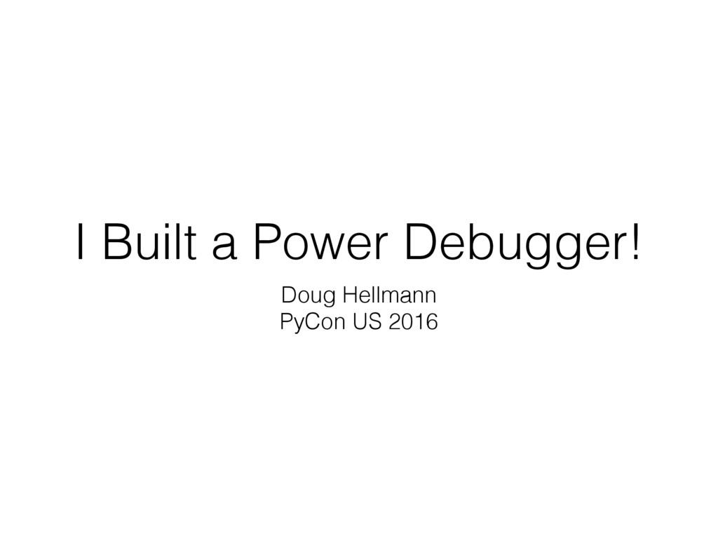 I Built a Power Debugger! Doug Hellmann PyCon U...