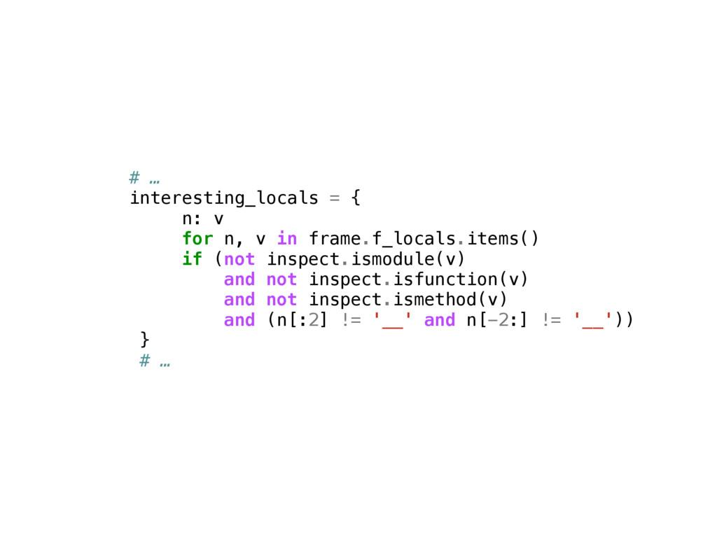 # … interesting_locals = { n: v for n, v in fra...