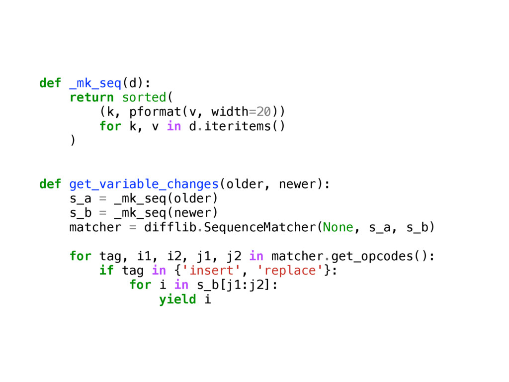 def _mk_seq(d): return sorted( (k, pformat(v, w...