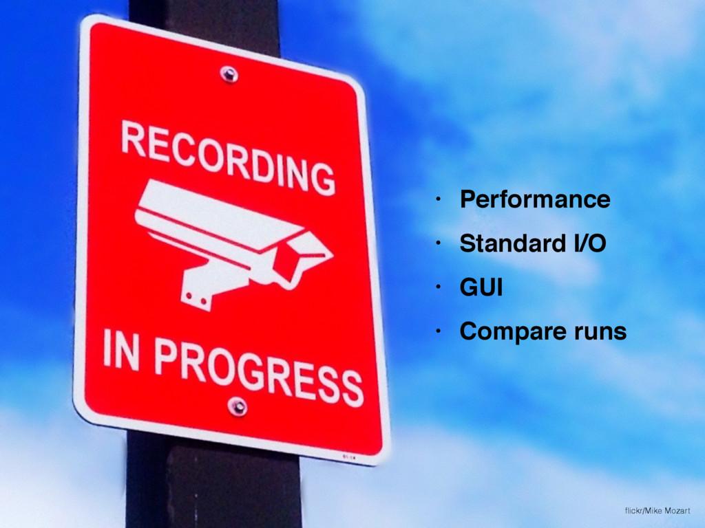 • Performance • Standard I/O • GUI • Compare ru...