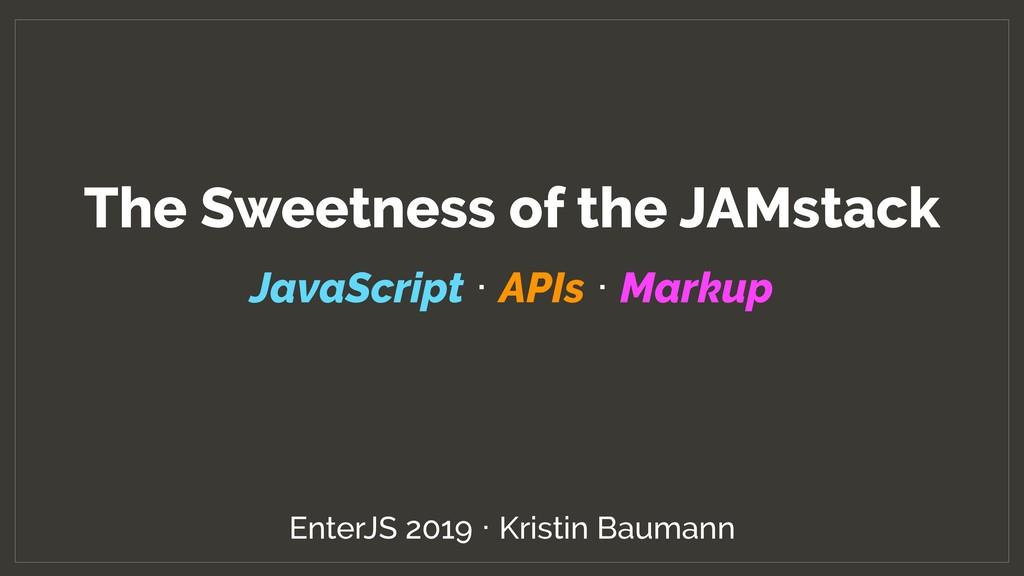 EnterJS 2019 · Kristin Baumann The Sweetness of...