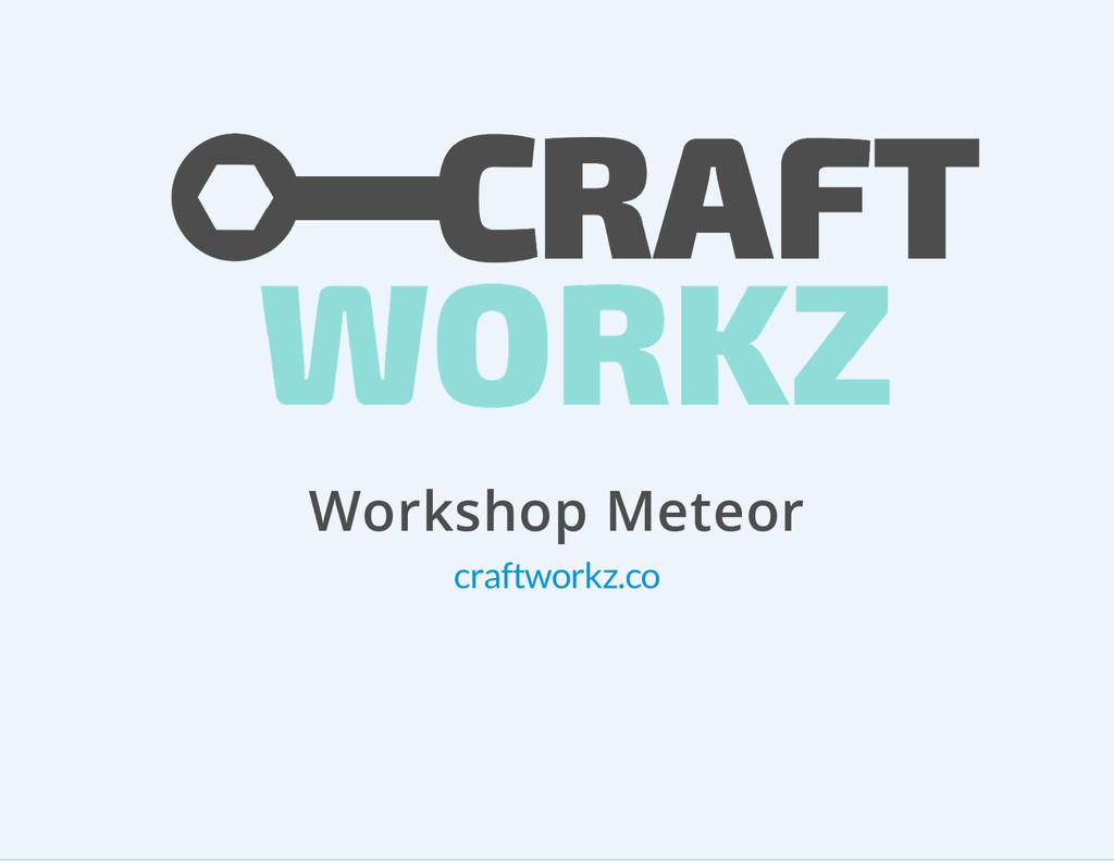 Workshop Meteor craftworkz.co