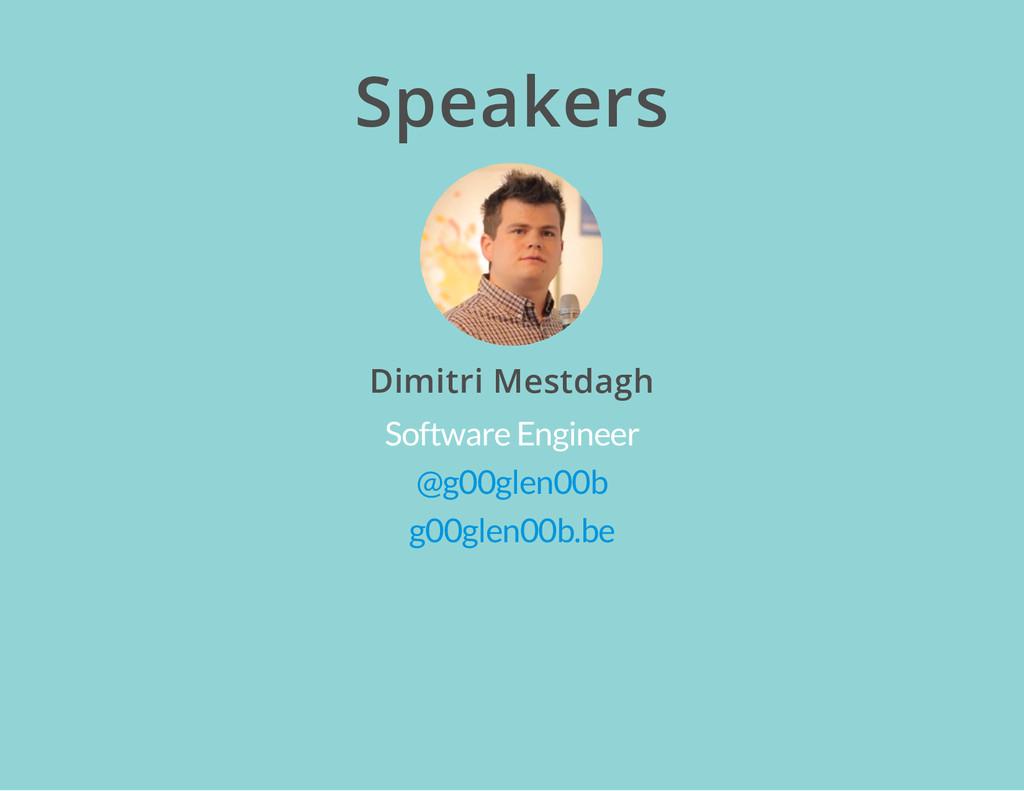 Speakers Dimitri Mestdagh Software Engineer @g0...