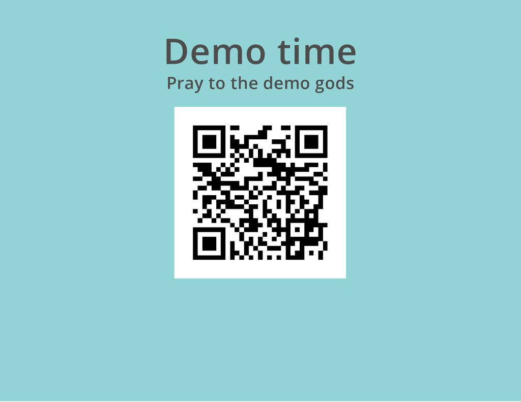 Demo time Pray to the demo gods