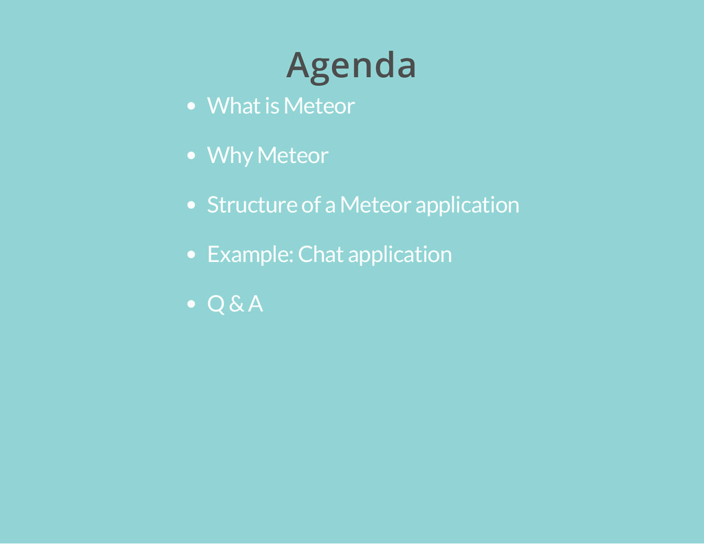 Agenda What is Meteor Why Meteor Structure of a...
