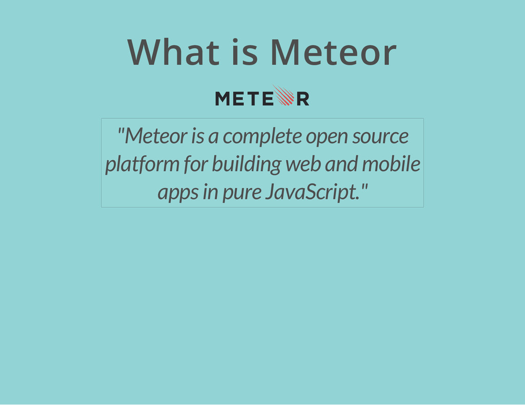 "What is Meteor ""Meteor is a complete open sourc..."