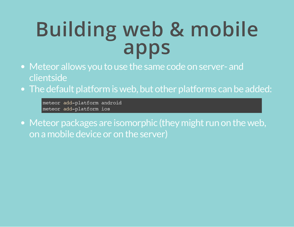 Building web & mobile apps Meteor allows you to...