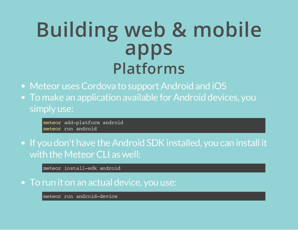Building web & mobile apps Platforms Meteor use...