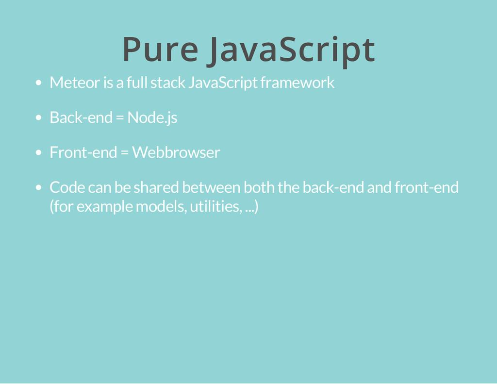 Pure JavaScript Meteor is a full stack JavaScri...
