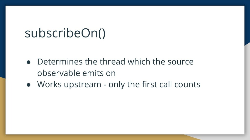 subscribeOn() ● Determines the thread which the...