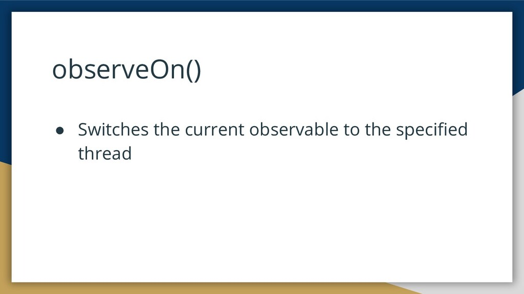 observeOn() ● Switches the current observable t...