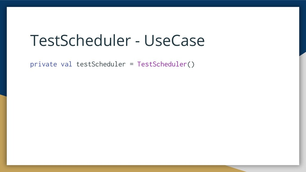 TestScheduler - UseCase private val testSchedul...