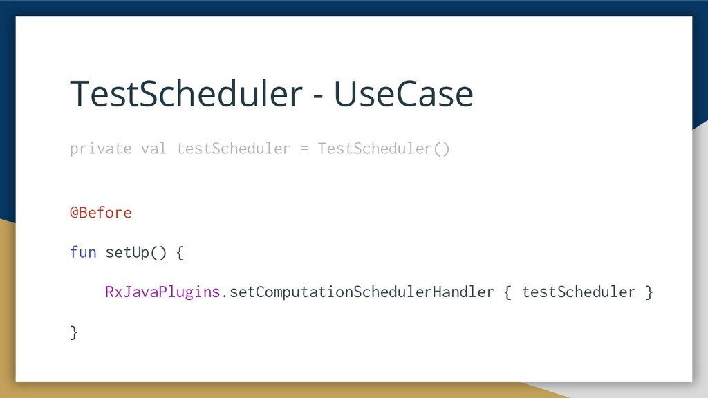 private val testScheduler = TestScheduler() @Be...