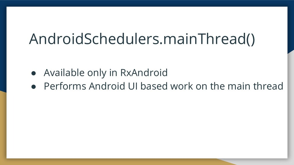 AndroidSchedulers.mainThread() ● Available only...