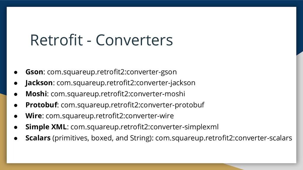 Retrofit - Converters ● Gson: com.squareup.retro...