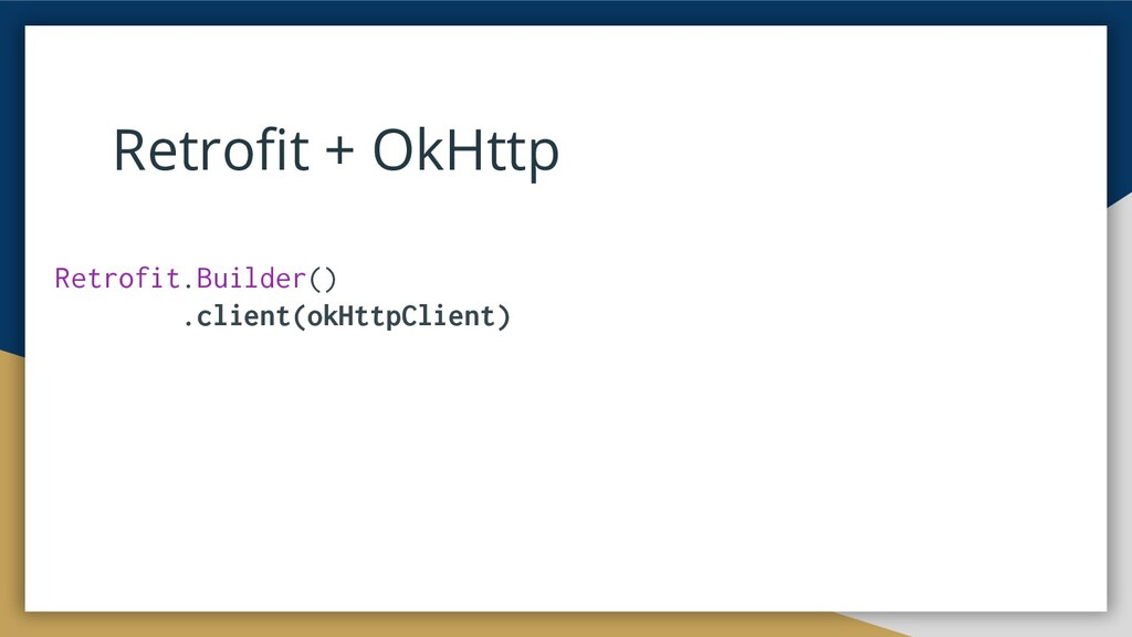 Retrofit + OkHttp Retrofit.Builder() .client(okH...