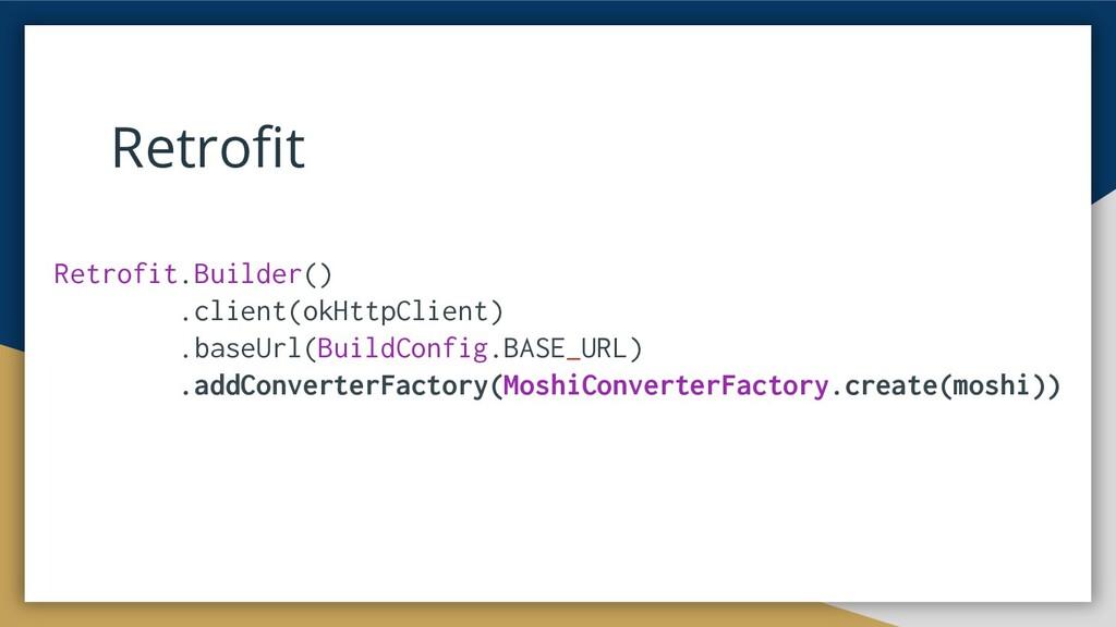 Retrofit Retrofit.Builder() .client(okHttpClient...