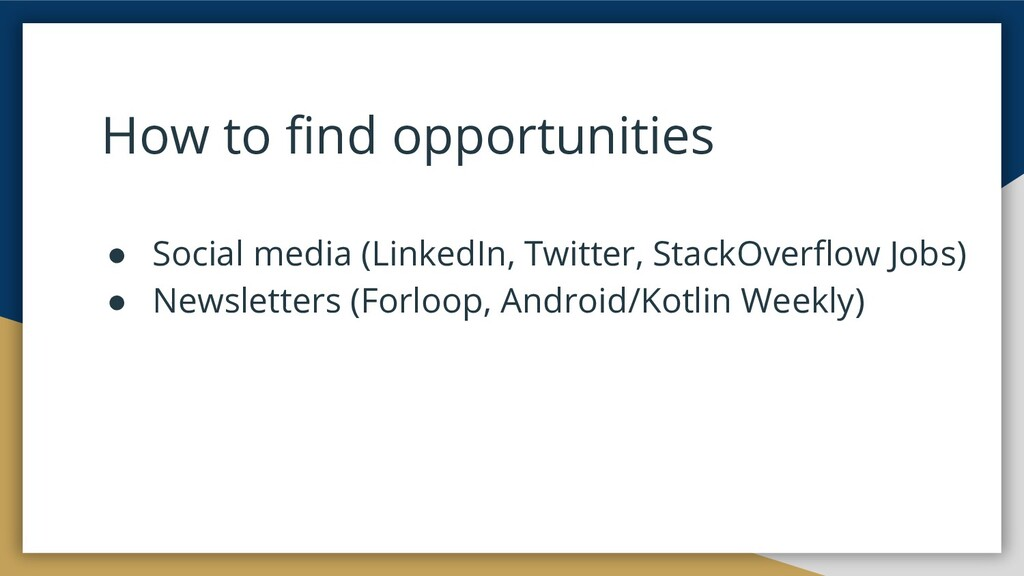 How to find opportunities ● Social media (Linked...