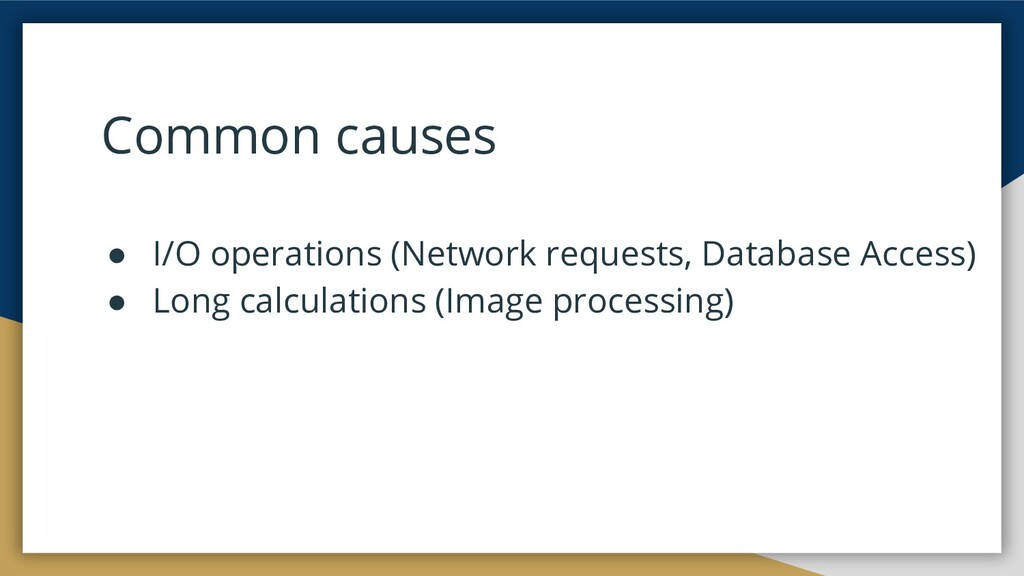 Common causes ● I/O operations (Network request...