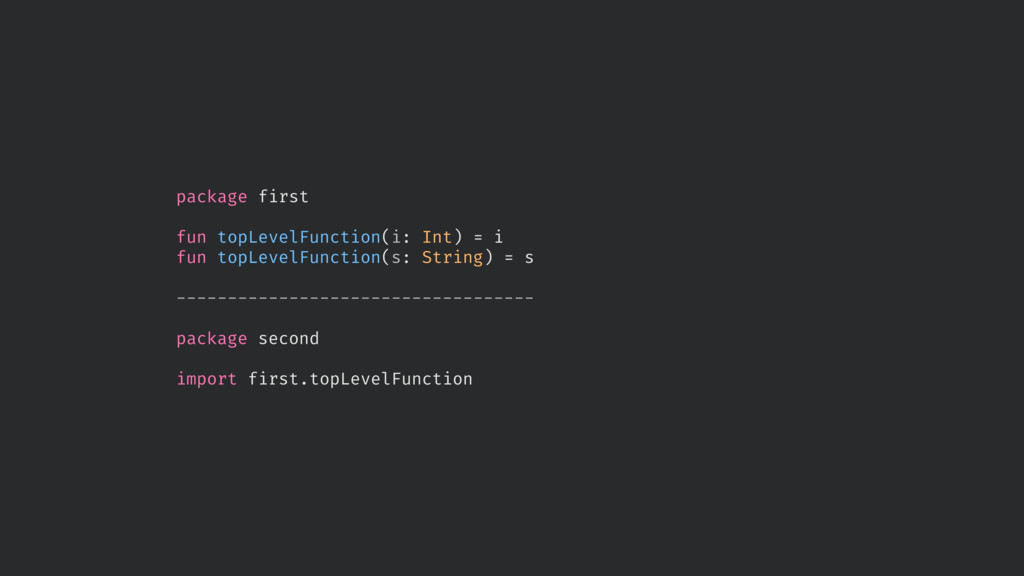 package first fun topLevelFunction(i: Int) = i ...