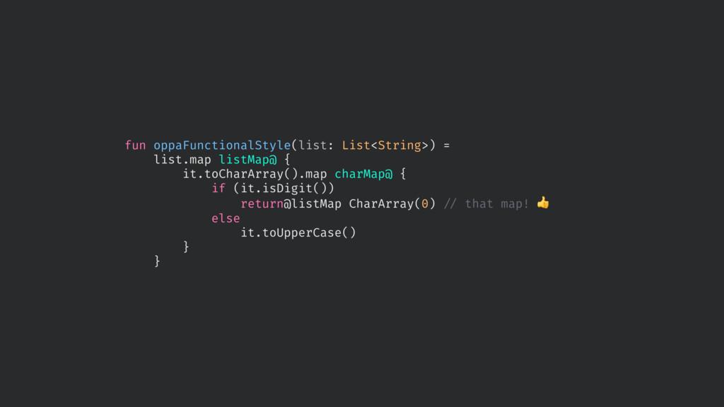 fun oppaFunctionalStyle(list: List<String>) = l...