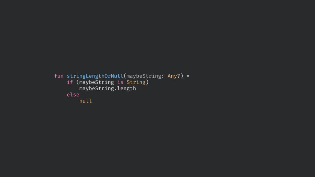 fun stringLengthOrNull(maybeString: Any?) = if ...