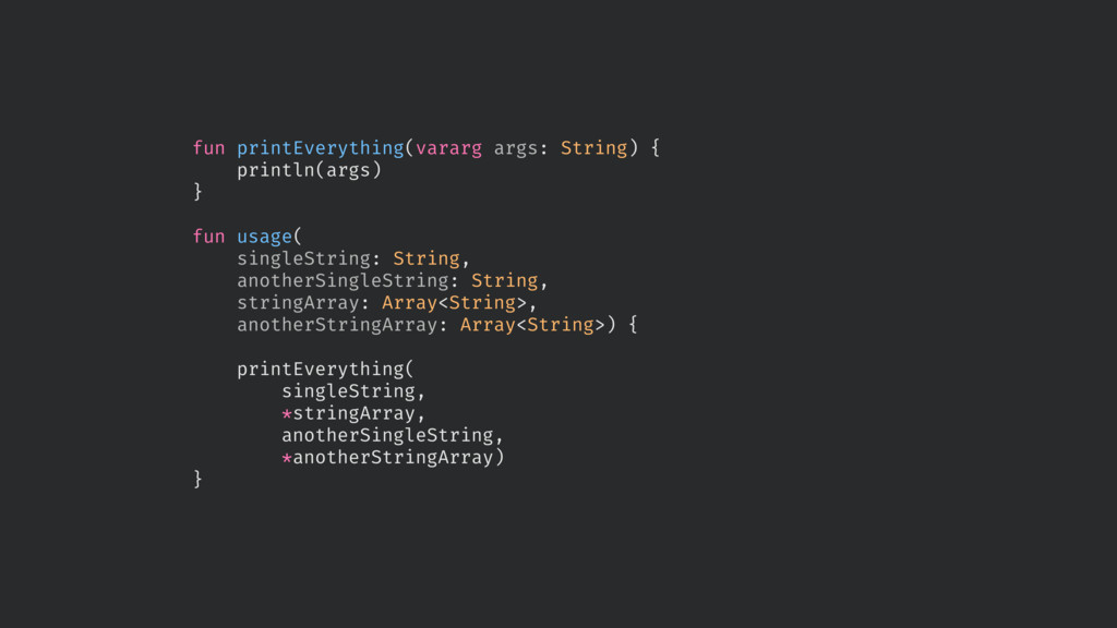fun printEverything(vararg args: String) { prin...