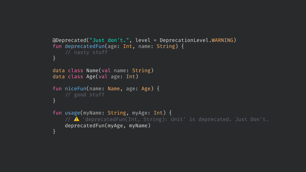 "@Deprecated(""Just don't."", level = DeprecationL..."