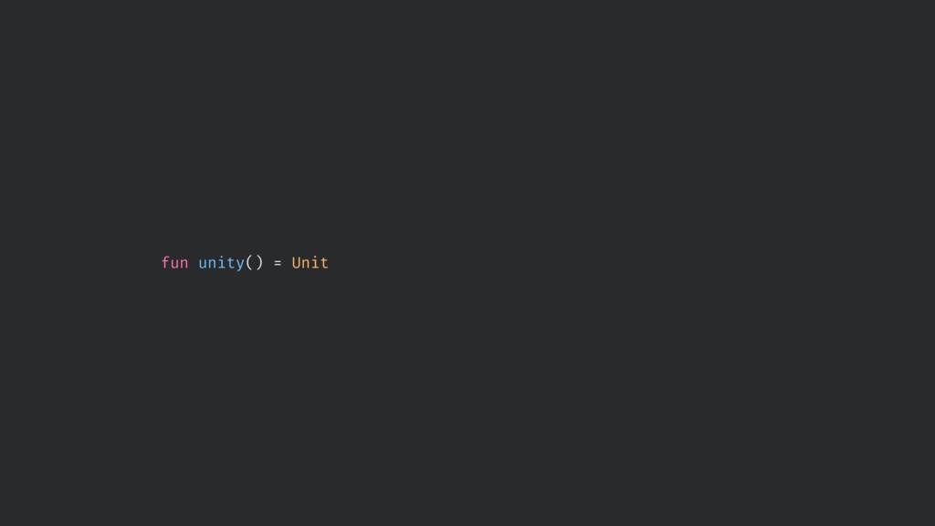 fun unity() = Unit