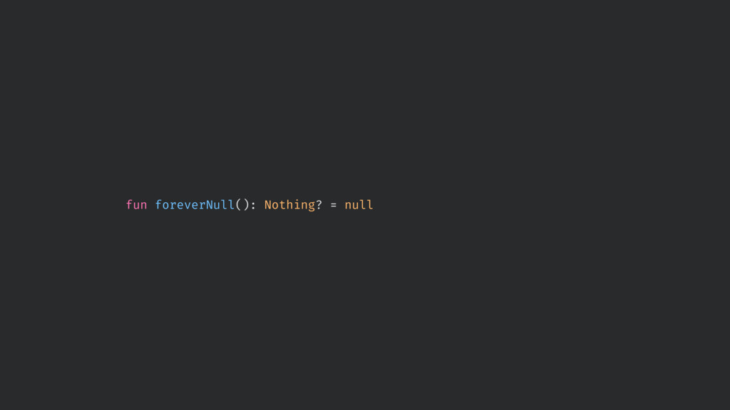 fun foreverNull(): Nothing? = null