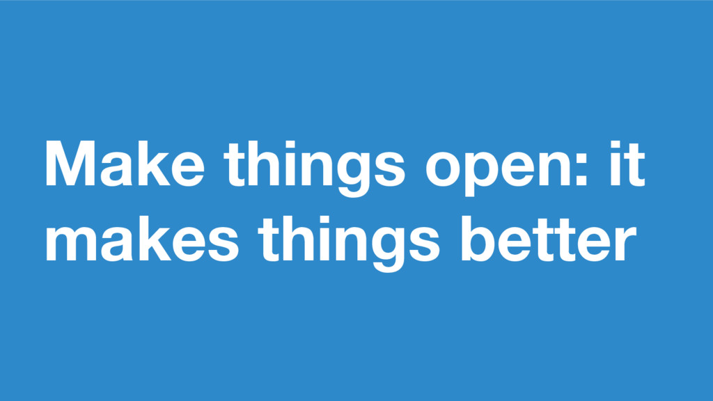 Make things open: it makes things better