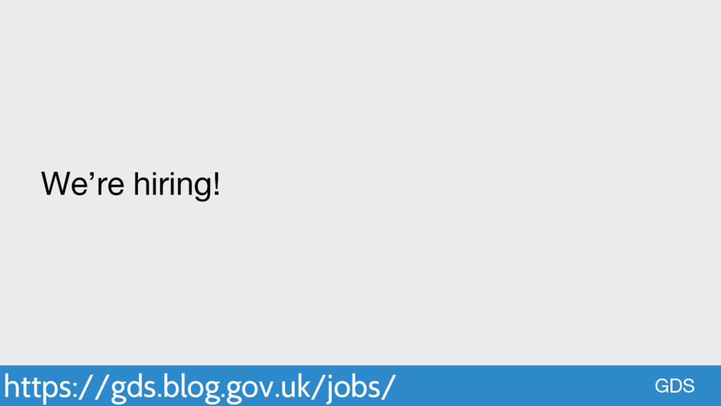 https://gds.blog.gov.uk/jobs/ GDS We're hiring!