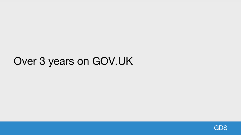 GDS Over 3 years on GOV.UK