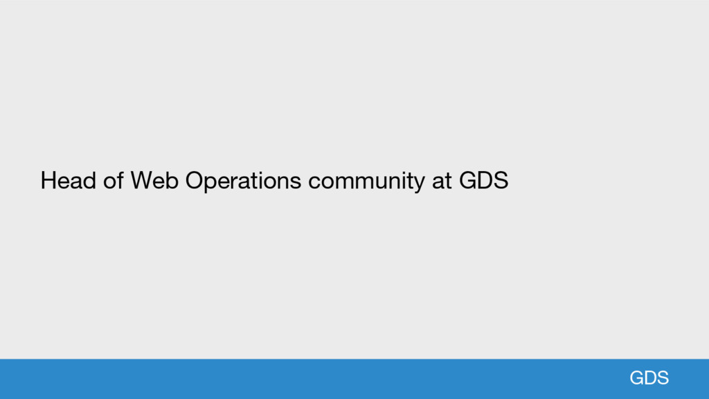 GDS Head of Web Operations community at GDS