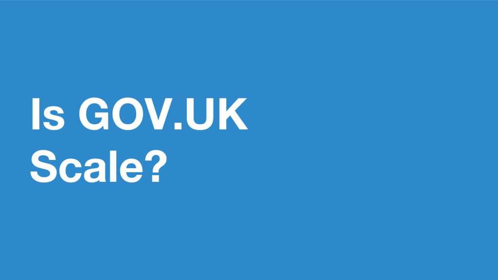 Is GOV.UK Scale?