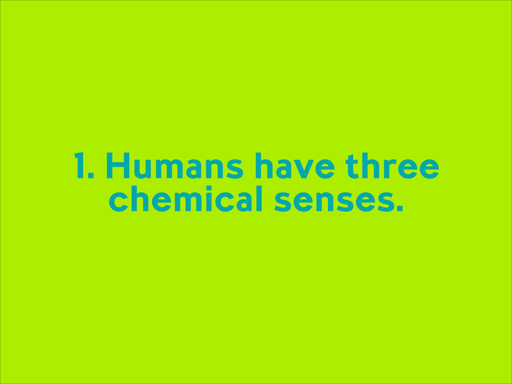 1. Humans have three chemical senses.