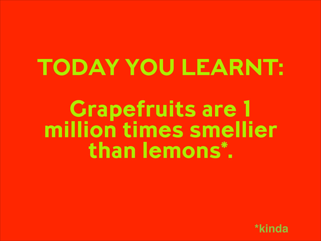 TODAY YOU LEARNT: ! Grapefruits are 1 million ...