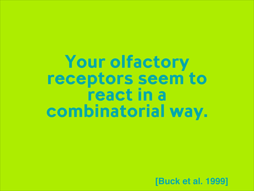 Your olfactory receptors seem to react in a com...
