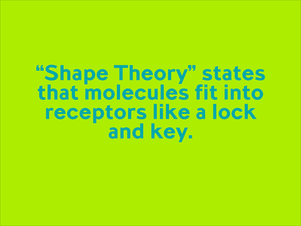 """Shape Theory"" states that molecules fit into r..."