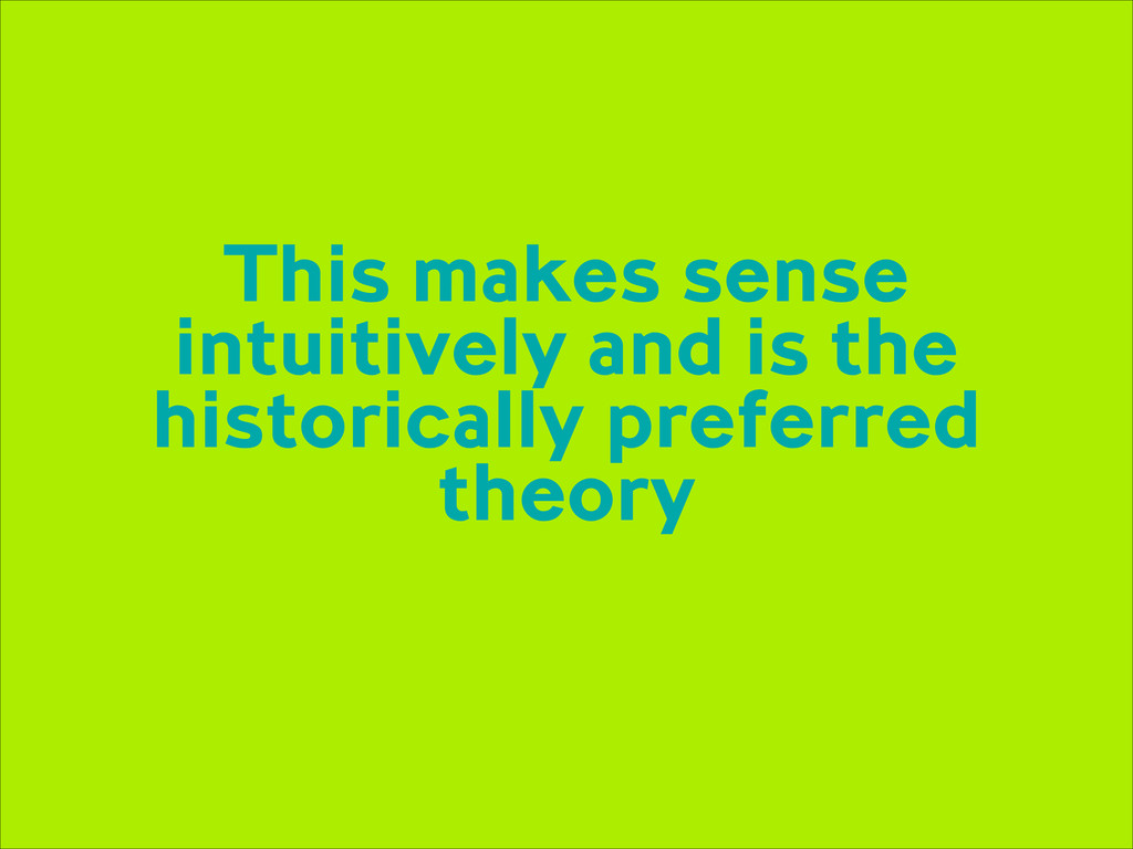 This makes sense intuitively and is the histori...