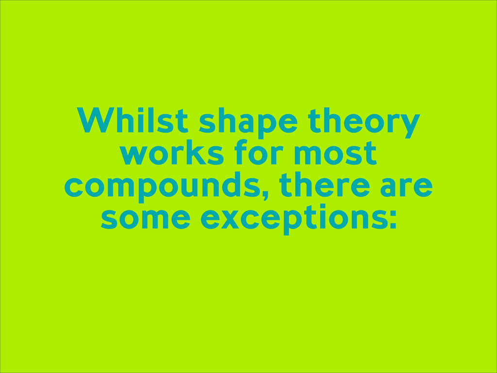 Whilst shape theory works for most compounds, t...